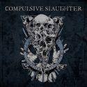 Compulsive Slaughter – Compulsive Repulsive